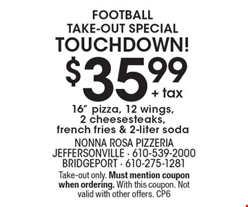 Football Take-out Special Touchdown! $35.99 + tax for a 16