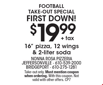 Football Take-out Special First Down! $19.99 + tax for a 16