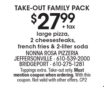 Take-out Family Pack. $27.99 + tax for a large pizza, 2 cheesesteaks, french fries & 2-liter soda. Toppings extra. Take-out only. Must mention coupon when ordering. With this coupon. Not valid with other offers. CP2