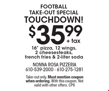 Football take-out special - touchdown! $35.99 + tax for a 16