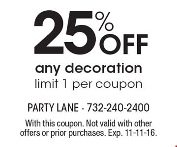 25% off any decoration limit 1 per coupon. With this coupon. Not valid with other offers or prior purchases. Exp. 11-11-16.