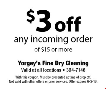 $3 off any incoming order of $15 or more. With this coupon. Must be presented at time of drop off.Not valid with other offers or prior services. Offer expires 6-3-16.