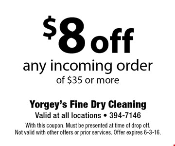 $8 off any incoming order of $35 or more. With this coupon. Must be presented at time of drop off.Not valid with other offers or prior services. Offer expires 6-3-16.