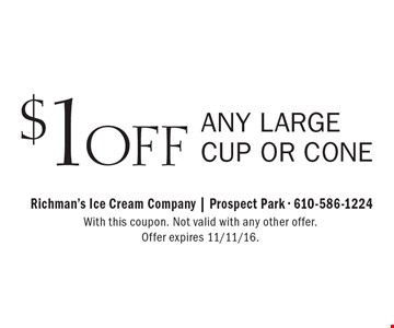 $1 OFF Any large cup or cone. With this coupon. Not valid with any other offer. Offer expires 11/11/16.