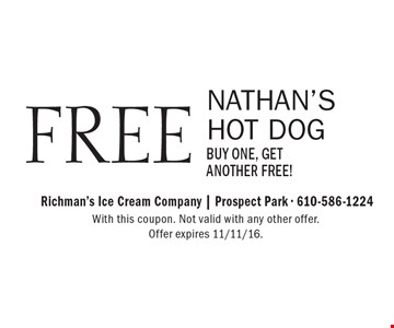 FREE NATHAN'S HOT DOG-BUY ONE, GET ANOTHER FREE!. With this coupon. Not valid with any other offer. Offer expires 11/11/16.