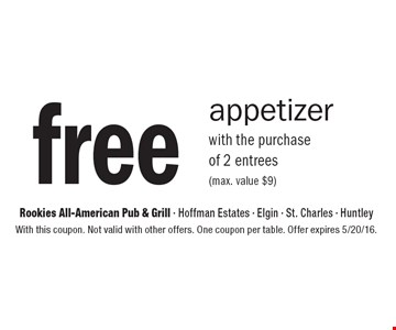 free appetizer with the purchase of 2 entrees (max. value $9). With this coupon. Not valid with other offers. One coupon per table. Offer expires 5/20/16.