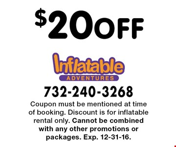 $20 OFF inflatable rental. Coupon must be mentioned at time of booking. Discount is for inflatable rental only. Cannot be combined with any other promotions or packages. Exp. 12-31-16.