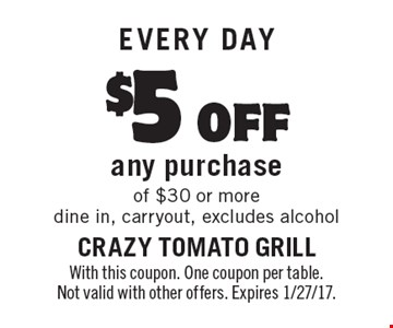 EVERY DAY: $5 off any purchase of $30 or more dine in, carryout, excludes alcohol. With this coupon. One coupon per table. Not valid with other offers. Expires 1/27/17.