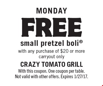 MONDAY: FREE small pretzel boli with any purchase of $20 or more carryout only. With this coupon. One coupon per table. Not valid with other offers. Expires 1/27/17.