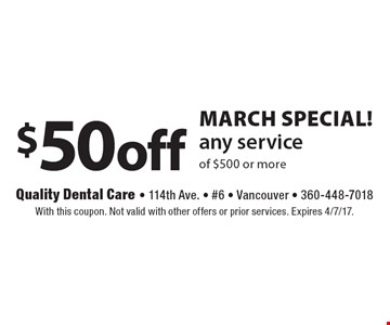 March Special! $50 off any service of $500 or more. With this coupon. Not valid with other offers or prior services. Expires 4/7/17.