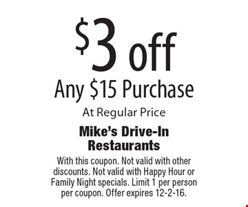 $3 off Any $15 Purchase At Regular Price. With this coupon. Not valid with other discounts. Not valid with Happy Hour or Family Night specials. Limit 1 per person per coupon. Offer expires 12-2-16.