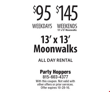 13' x 13' Moonwalks - $95 Weekdays & $145 Weekends. All Day Rental. With this coupon. Not valid with other offers or prior services. Offer expires 10-28-16.