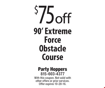 $75 off 90' Extreme Force Obstacle Course. With this coupon. Not valid with other offers or prior services. Offer expires 10-28-16.