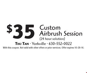 $35 Custom Airbrush Session (24 hour solution). With this coupon. Not valid with other offers or prior services. Offer expires 10-28-16.