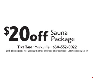 $20 off Sauna Package. With this coupon. Not valid with other offers or prior services. Offer expires 2-3-17.