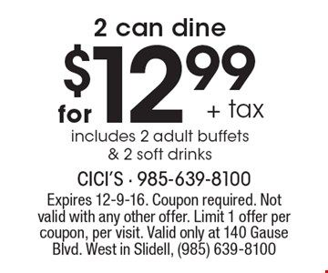 for $12.99 + tax 2 can dine includes 2 adult buffets & 2 soft drinks. Expires 12-9-16. Coupon required. Not valid with any other offer. Limit 1 offer per coupon, per visit. Valid only at 140 Gause Blvd. West in Slidell, (985) 639-8100