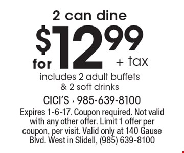 2 can dine for $12.99 + tax. Includes 2 adult buffets & 2 soft drinks. Expires 1-6-17. Coupon required. Not valid with any other offer. Limit 1 offer per coupon, per visit. Valid only at 140 Gause Blvd. West in Slidell, (985) 639-8100