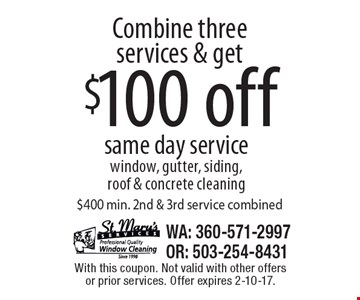 Combine three services & get $100 off same day service. Window, gutter, siding, roof & concrete cleaning. $400 min. 2nd & 3rd service combined. With this coupon. Not valid with other offers or prior services. Offer expires 2-10-17.