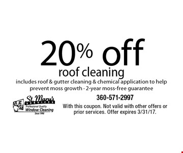 20% off roof cleaning includes roof & gutter cleaning & chemical application to help prevent moss growth - 2-year moss-free guarantee. With this coupon. Not valid with other offers or prior services. Offer expires 3/31/17.