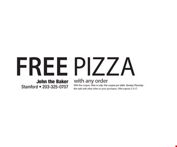 FREE PIZZA with any order. With this coupon. Dine in only. One coupon per table. Sunday-Thursday.Not valid with other offers or prior purchases. Offer expires 2-3-17.