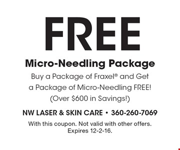 FREEMicro-Needling Package. Buy a Package of Fraxel and Get a Package of Micro-Needling FREE! (Over $600 in Savings!). With this coupon. Not valid with other offers. Expires 12-2-16.