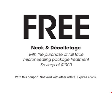 Free Neck & Decolletage with the purchase of full face microneedling package treatmentSavings of $1000. With this coupon. Not valid with other offers. Expires 4/7/17.