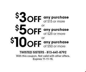 $3 OFF any purchase of $15 or more OR $5 OFF any purchase of $25 or more OR $10 OFF any purchase of $50 or more. With this coupon. Not valid with other offers. Expires 11-11-16.