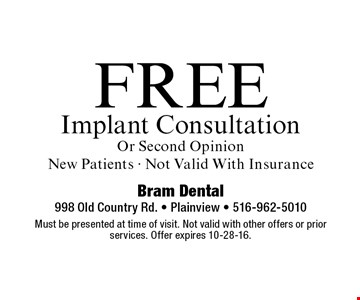 Free Implant Consultation Or Second OpinionNew Patients • Not Valid With Insurance. Must be presented at time of visit. Not valid with other offers or prior services. Offer expires 10-28-16.