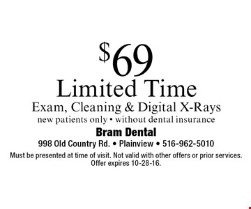 $69 Limited Time Exam, Cleaning & Digital X-Rays new patients only • without dental insurance. Must be presented at time of visit. Not valid with other offers or prior services. Offer expires 10-28-16.