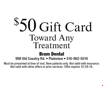 $50 Gift Card Toward Any Treatment. Must be presented at time of visit. New patients only. Not valid with insurance. Not valid with other offers or prior services. Offer expires 10-28-16.