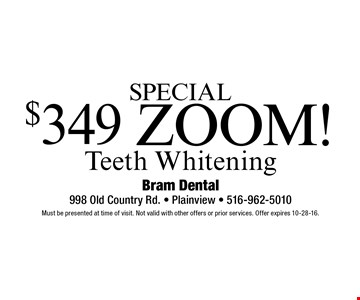 $349 ZOOM! Teeth Whitening. Must be presented at time of visit. Not valid with other offers or prior services. Offer expires 10-28-16.