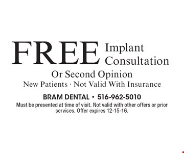 Free Implant Consultation Or Second Opinion. New Patients. Not Valid With Insurance. Must be presented at time of visit. Not valid with other offers or prior services. Offer expires 12-15-16.