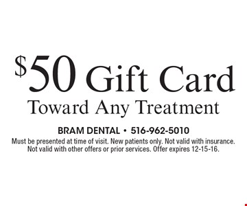 $50 Gift Card Toward Any Treatment. Must be presented at time of visit. New patients only. Not valid with insurance. Not valid with other offers or prior services. Offer expires 12-15-16.