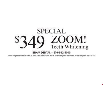 $349 ZOOM! Teeth Whitening. Must be presented at time of visit. Not valid with other offers or prior services. Offer expires 12-15-16.