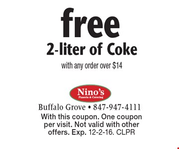 Fee 2-liter of Coke with any order over $14. With this coupon. One coupon per visit. Not valid with other offers. Exp. 12-2-16. CLPR