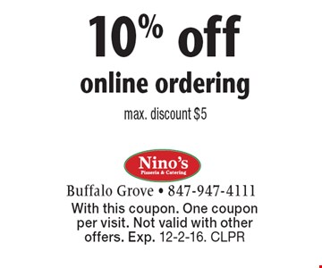 10% off online ordering max. Discount $5. With this coupon. One coupon per visit. Not valid with other offers. Exp. 12-2-16. CLPR