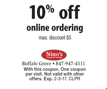 10% off online ordering. Max. discount $5. With this coupon. One coupon per visit. Not valid with other offers. Exp. 2-3-17. CLPR