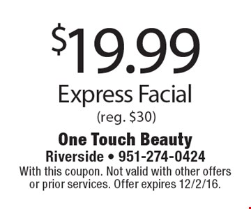 $19.99 Express Facial (reg. $30). With this coupon. Not valid with other offers or prior services. Offer expires 12/2/16.