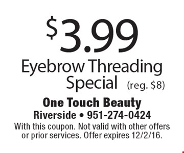$3.99 Eyebrow Threading Special (reg. $8). With this coupon. Not valid with other offers or prior services. Offer expires 12/2/16.