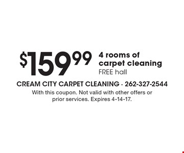 $159.99 4 rooms of carpet cleaning, FREE hall. With this coupon. Not valid with other offers or prior services. Expires 4-14-17.