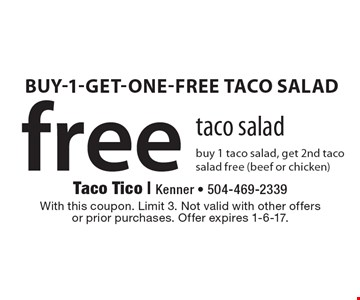 Free taco salad. Buy 1 taco salad, get 2nd taco salad free (beef or chicken). With this coupon. Limit 3. Not valid with other offers or prior purchases. Offer expires 1-6-17.