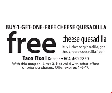 Free cheese quesadilla. Buy 1 cheese quesadilla, get 2nd cheese quesadilla free. With this coupon. Limit 3. Not valid with other offers or prior purchases. Offer expires 1-6-17.