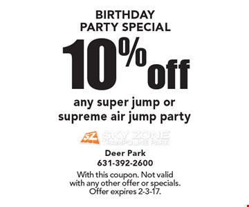 BIRTHDAY PARTY SPECIAL 10% off any super jump or supreme air jump party. With this coupon. Not valid with any other offer or specials. Offer expires 2-3-17.