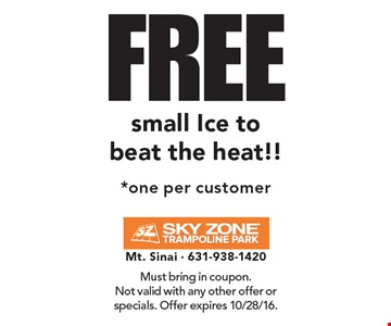 FREE small Ice to beat the heat!! *one per customer. Must bring in coupon. Not valid with any other offer or specials. Offer expires 10/28/16.