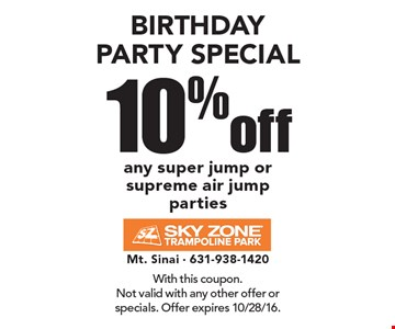 BIRTHDAY PARTY SPECIAL. 10% off any super jump or supreme air jump parties. With this coupon. Not valid with any other offer or specials. Offer expires 10/28/16.