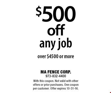 $500 off any job over $4500 or more. With this coupon. Not valid with other offers or prior purchases. One coupon per customer. Offer expires 10-31-16.