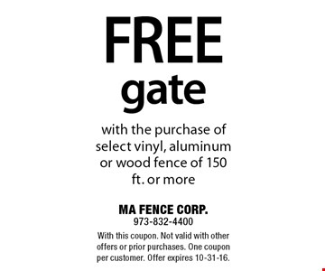 free gate with the purchase of select vinyl, aluminum or wood fence of 150 ft. or more. With this coupon. Not valid with other offers or prior purchases. One coupon per customer. Offer expires 10-31-16.