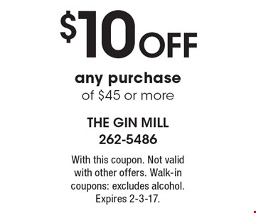 $10 OFF any purchase of $45 or more. With this coupon. Not valid with other offers. Walk-in coupons: excludes alcohol. Expires 2-3-17.