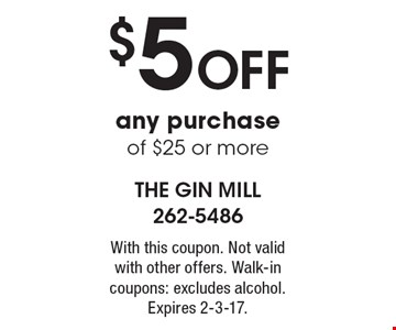 $5 OFF any purchase of $25 or more. With this coupon. Not valid with other offers. Walk-in coupons: excludes alcohol. Expires 2-3-17.
