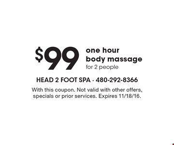 $99 one hour body massage for 2 people. With this coupon. Not valid with other offers, specials or prior services. Expires 11/18/16.
